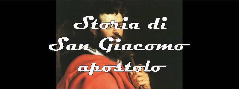 storia di san giacomo il grande apostolo maggiore