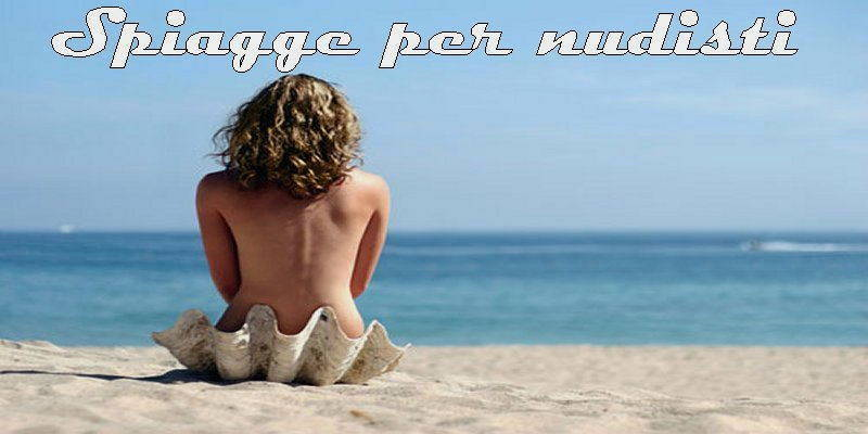 spiagge per nudisti in regioni italiane