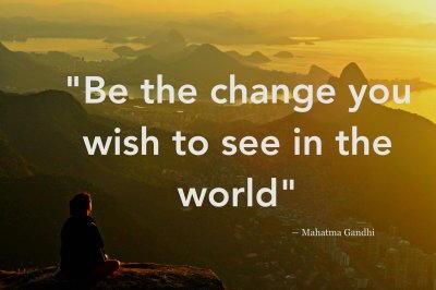 sii il cambiamento che vorresti vedere nel mondo