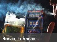 Bacco tabacco e gioco d'azzardo