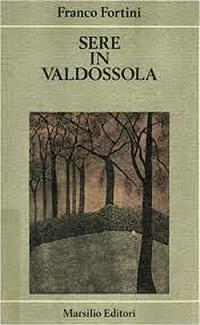 Franco Fortini, Sere in Valdossola