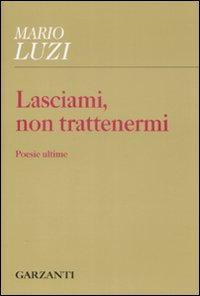Lasciami non trattenermi, di Mario Luzi