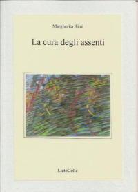 La cura degli assenti di Maurizio Cucchi