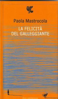 Biografia di Paola Mastrocola, La felicità del galleggiante