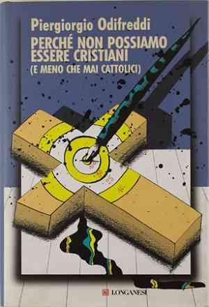 Biografia di Piergiorgio Odifreddi, Perchè non possiamo essere cristiani