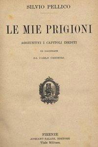 Biografia di Silvio Pellico, Le mie prigioni