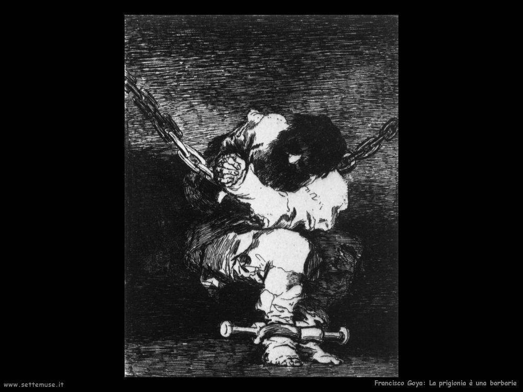 Francisco de Goya la prigionia è una barbarie